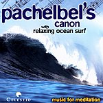 The Slovene Philharmonic Orchestra Music For Meditation: Pachelbel's Canon With Relaxing Ocean Surf