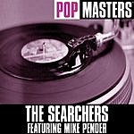 The Searchers Pop Masters: The Searchers Featuring Mike Pender