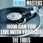 The Tubes Remix Masters: How Can You Live With Yourself