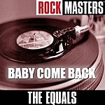 The Equals Rock Masters: Baby Come Back