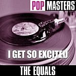 The Equals Pop Masters: I Get So Excited