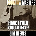 Jim Reeves Country Masters: Have I Told You Lately?