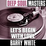 Barry White Deep Soul Masters: Let's Begin With Love