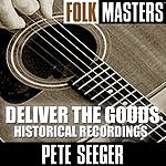 Pete Seeger Folk Masters: Deliver The Goods (Historical Recordings)