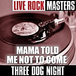 Three Dog Night Live Rock Masters: Mama Told Me Not to Come