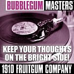 1910 Fruitgum Company Bubblegum Masters: Keep Your Thoughts on the Bright Side!