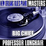 Professor Longhair New Orleans Blues Piano Masters: Big Chief