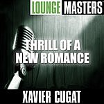 Xavier Cugat Lounge Masters: Thrill Of A New Romance