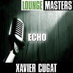 Xavier Cugat Lounge Masters: Echo