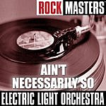 Electric Light Orchestra Rock Masters: Ain't Necessarily So