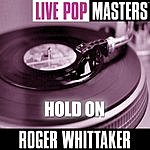 Roger Whittaker Pop Masters Live: Hold On
