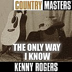 Kenny Rogers Country Masters: The Only Way I Know