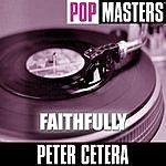 Peter Cetera Pop Masters: Faithfully