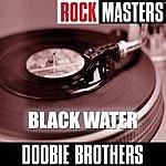 The Doobie Brothers Rock Masters: Black Water