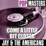 Jay & The Americans Pop Masters: Come A Little Bit Closer
