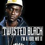 Twisted Black I'm A Fool Wit It (Single)