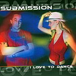Submission I Love To Dance (4-Track Maxi-Single)