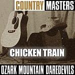 The Ozark Mountain Daredevils Country Masters: Chicken Train