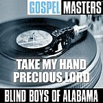 The Blind Boys Of Alabama Gospel Masters: Take My Hand Precious Lord