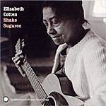 Elizabeth Cotten Shake Sugaree