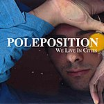 Pole Position We Live In Cities (Single)
