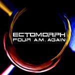 Ectomorph Four A.M. Again (Single)