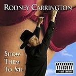 Rodney Carrington Show Them To Me (Parental Advisory) (Single)