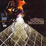 William Woods The Hear And Now