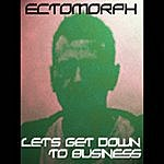 Ectomorph Lets Get Down To Business (Single)