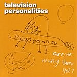 Television Personalities Are We Nearly There Yet?
