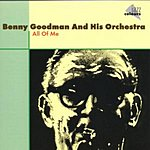 Benny Goodman & His Orchestra All Of Me
