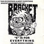 Bracket 'E' Is For Everything On Fat Wreck Chords