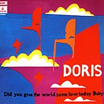 Doris Did You Give The World Some Love Today, Baby?