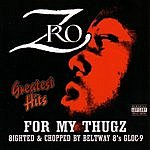 Z-Ro For My Thugz: Greatest Hits, 8ighted & Chopped By Beltway 8's Gloc 9 (Parental Advisory)