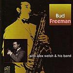 Bud Freeman Bud Freeman With Alex Welsh & His Band