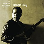 Robert Cray The Definitive Collection: Robert Cray
