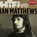 Ian Matthews Rhino Hi-Five: Ian Matthews