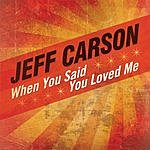 Jeff Carson When You Said You Loved Me (Single)