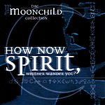 Moonchild How Now Spirit, Whither Wander You?
