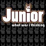 Junior What Was I Thinking (Single)