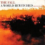 The Fall A World Bewitched: Best Of 1990-2000, Vol.2