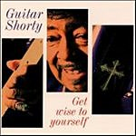 Guitar Shorty Get Wise To Yourself