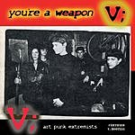 V You're A Weapon