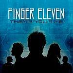 Finger Eleven Them Vs. You Vs. Me