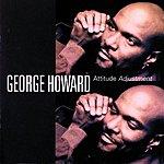 George Howard Attitude Adjustment