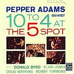 Pepper Adams Quintet 10 To 4 At The 5-Spot (Live)