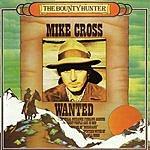 Mike Cross The Bounty Hunter