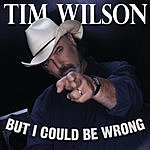 Tim Wilson But I Could Be Wrong (Edited)