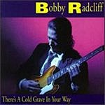Bobby Radcliff There's A Cold Grave In Your Way