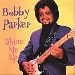 Bobby Parker Shine Me Up